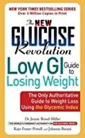 The New Glucose Revolution Low GI Guide to Losing Weight: The Only Authoritative Guide to Weight Loss Using the Glycemic Index