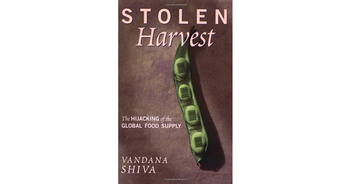 vandana shiva stolen harvest Stolen harvest: the hijacking of the global food supply by vandana shiva quotes the mayan peasants in the chiapas are characterized as unproductive because they produce only two tons of corn per acre.