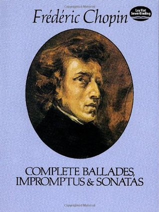 Complete Ballades, Impromptus and Sonatas (The Paderewski Edition)