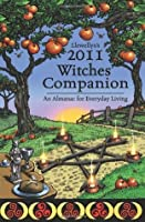 Llewellyn's 2011 Witches' Companion: An Almanac for Everyday Living (Annuals - Witches' Companion)