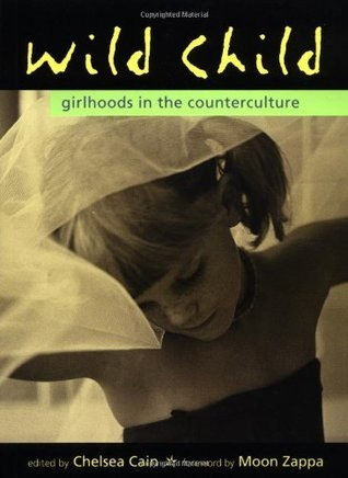 Wild Child  Girlhoods in the Counterculture