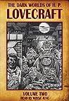 The Dark Worlds of H.P. Lovecraft, Vol 2