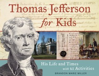 Thomas Jefferson for Kids His Life and Times with 21 Activities (For Kids series)