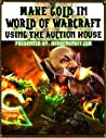 How to Make Fast Easy Gold in World of Warcraft Using The Auction House