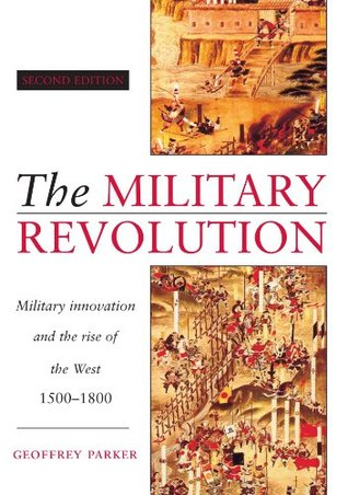The Military Revolution: Military Innovation and the Rise of the West 1500-1800