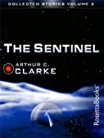 The Sentinel (The Collected Stories of Arthur C. Clarke, #Volume 2)