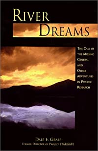 River Dreams: Case of the Missing General and Other Adventures in Psychic Research