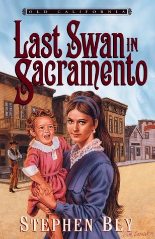 The Last Swan in Sacramento (Old California #2) by Stephen Bly