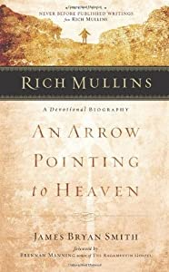 Rich Mullins: A Devotional Biography: An Arrow Pointing to Heaven