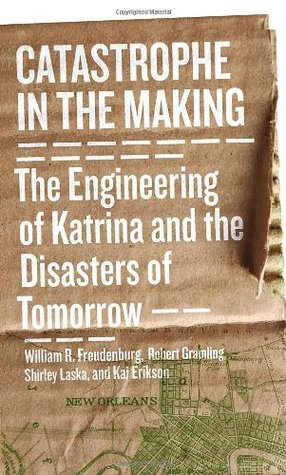 Catastrophe in the Making: The Engineering of Katrina & the Disasters of Tomorrow