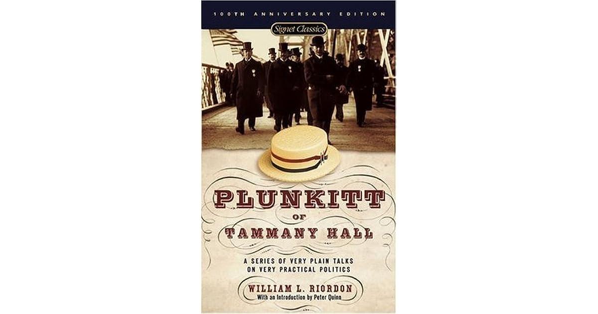 plunkitt of tammany hall thesis Plunkitt of tammany hall (1905) a series of very plain talks on very practical politics, delivered by ex-senator george washington plunkitt, the tammany philosopher, from.