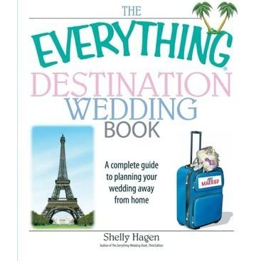 The Everything Destination Wedding Book A Complete Guide To