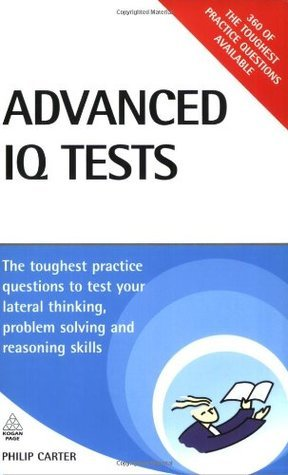 Advanced IQ Tests - The Toughest Practice Questions to Test Your Lateral Thinking, Problem Solving and Reasoning Skills