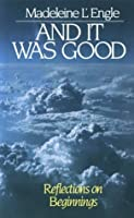 And It Was Good: Reflections on Beginnings (Genesis, #1)