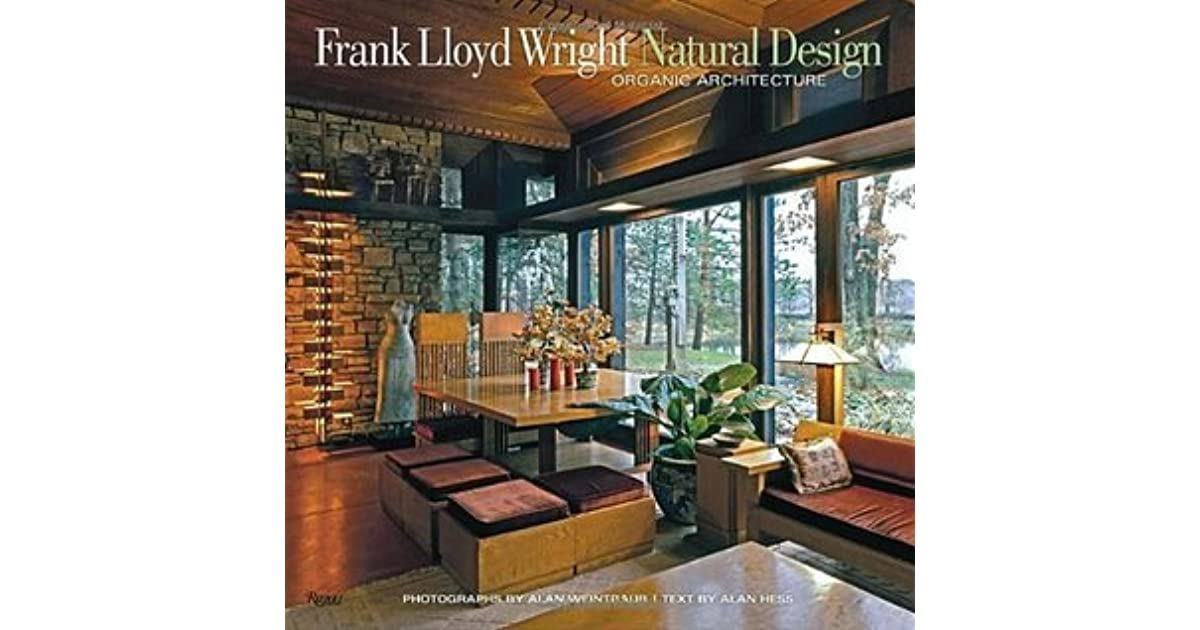 Frank Lloyd Wright Natural Design Organic Architecture Lessons For Building Green From An American Original By Alan Hess
