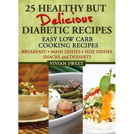 25 Healthy But Delicious Diabetic Recipes Easy Low Carb