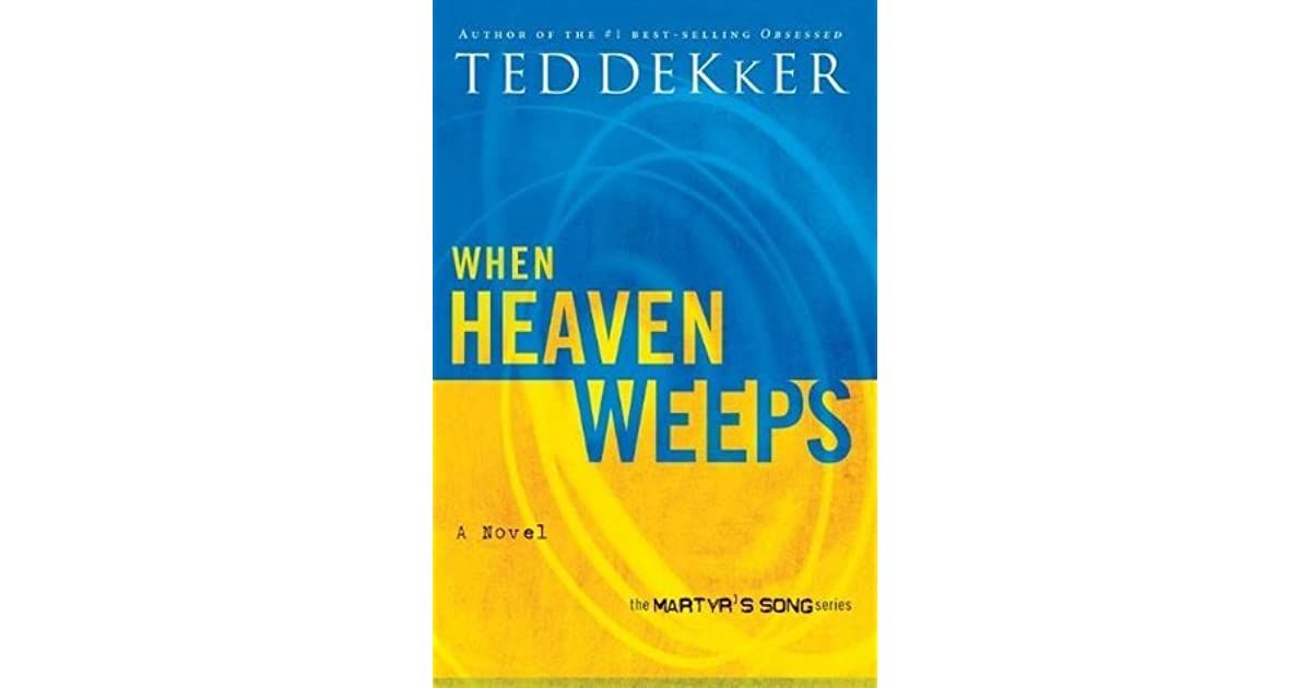When Heaven Weeps Martyrs Song 2 By Ted Dekker