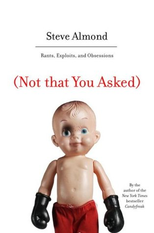 Not That You Asked: Rants, Exploits, and Obsessions