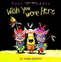Wish You Were Here (Toot & Puddle)