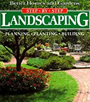 Step-by-Step Landscaping: Planning, Planting, Building
