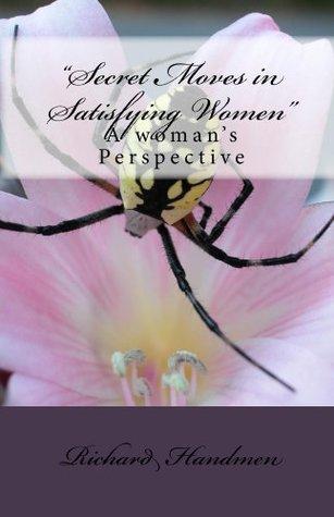 """Secret Moves in Satisfying Women"""