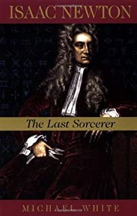 Isaac Newton: The Last Sorcerer