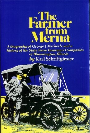The Farmer From Merna: A Biography of George J. Mecherle and a History of the State Farm Insurance Companies.
