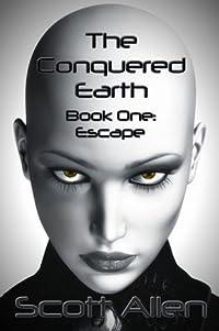The Conquered Earth Book One: Escape