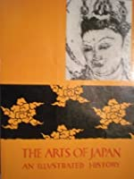 The Arts of Japan: An Illustrated History