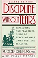 Discipline without Tears: A Reassuring & Practical Guide to Teaching Your Child Positive Behavior