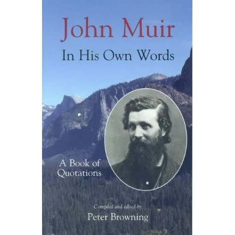 John Muir in His Own Words A Book of Quotations by John Muir