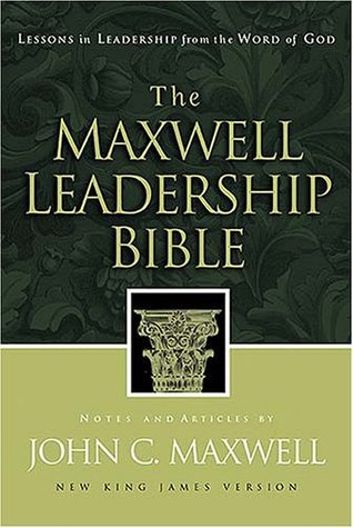 The Maxwell Leadership Bible: Lessons in Leadership from the