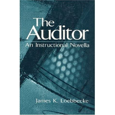 The Auditor An Instructional Novella By James K Loebbecke