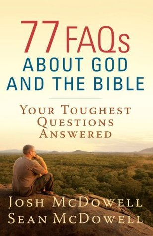 77 FAQs About God and the Bible - Josh McDowell