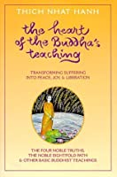 Heart of the Buddha's Teaching: Transforming Suffering into Peace, Joy, & Liberation : The Four Noble Truths, the Noble Eightfold Path, & Other Basic Buddhist Teachings