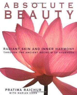 Absolute Beauty Radiant Skin and Inner Harmony Through the Ancient Secrets f Ayurveda