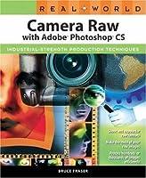 Real World Camera Raw with Adobe Photoshop CS