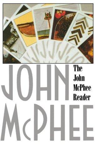 The John McPhee Reader (John McPhee Reader, #1)