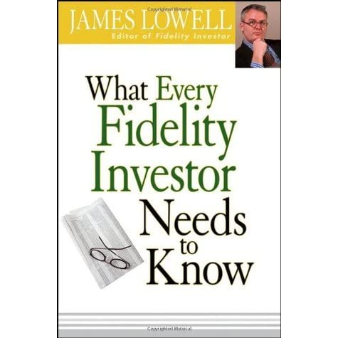 What Every Fidelity Investor Needs To Know By James Lowell