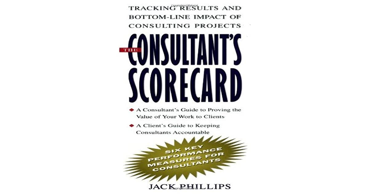 the consultant s scorecard second edition tracking roi and bottom line impact of consulting projects phillips jack phillips patti