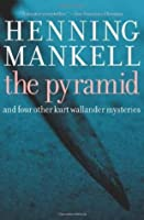 The Pyramid: And Four Other Kurt Wallander Mysteries (Kurt Wallander, #9)