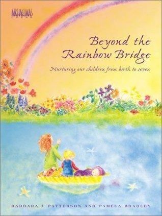 Beyond the Rainbow Bridge: Nurturing Our Children from Birth to Seven