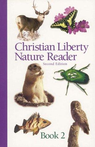 Christian Liberty Nature Reader, Book 2 (Christian Liberty Nature Reader, #2)