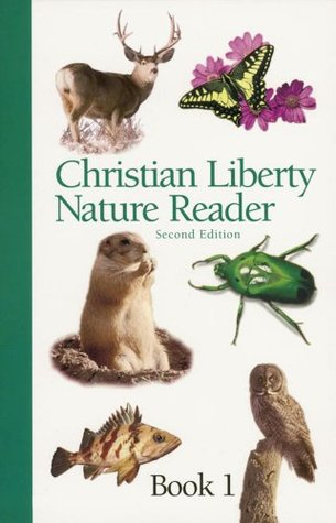 Christian Liberty Nature Reader (Christian Liberty Nature Reader, #1)