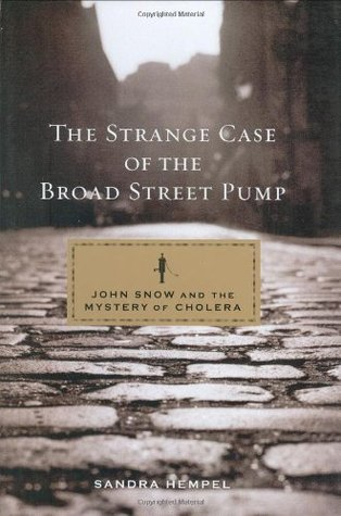 The Strange Case of the Broad Street Pump: John Snow and the Mystery of Cholera