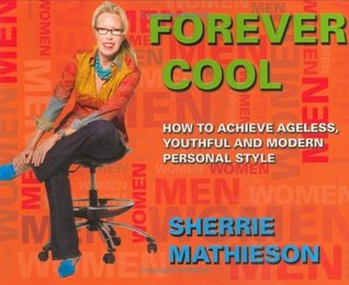 Forever Cool: How to Achieve Ageless, Youthful and Modern Personal Style