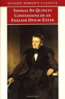 Confessions of an English Opium-Eater & Other Writings