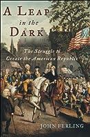 A Leap in the Dark: The Struggle to Create the American Republic (Casebooks in Criticism)