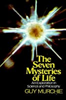 Seven Mysteries of Life: An Exploration in Science & Philosophy