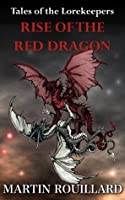Rise of the Red Dragon (Tales of the Lorekeepers #1)